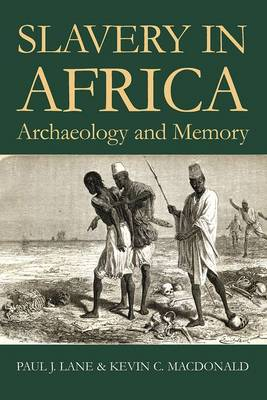 Slavery in Africa: Archaeology and Memory - Proceedings of the British Academy 168 (Hardback)