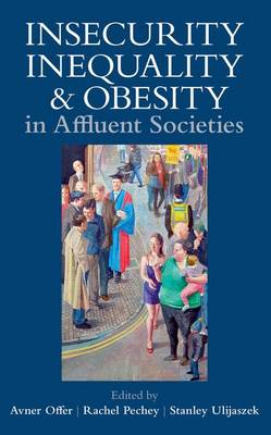 Insecurity, Inequality, and Obesity in Affluent Societies - Proceedings of the British Academy 174 (Hardback)