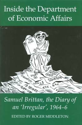 Inside the Department of Economic Affairs: Samuel Brittan, the Diary of an 'Irregular', 1964-6 - Records of Social and Economic History 48 (Hardback)