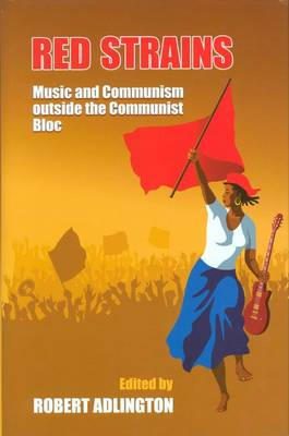 Red Strains: Music and Communism Outside the Communist Bloc - Proceedings of the British Academy 185 (Hardback)