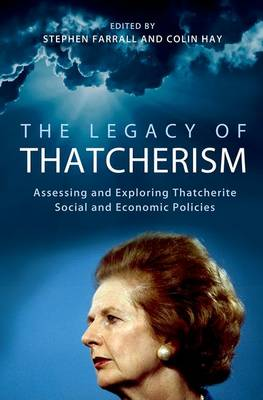 The Legacy of Thatcherism: Assessing and Exploring Thatcherite Social and Economic Policies - British Academy Original Paperbacks (Paperback)