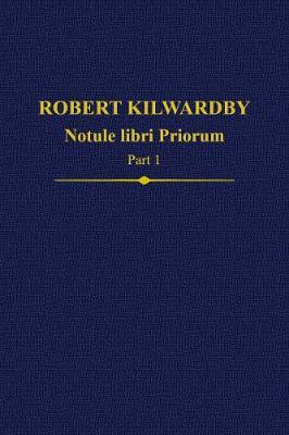 Robert Kilwardby, Notule libri Priorum, Part 1 - Auctores Britannici Medii Aevi Vol. 23 (Hardback)