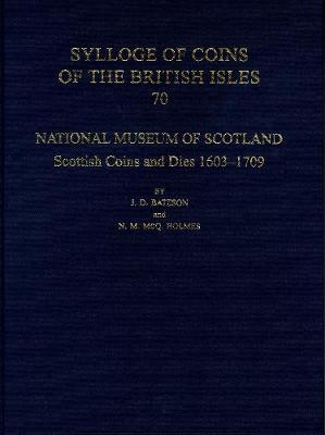 National Museum of Scotland: Scottish Coins and Dies 1603-1709 - Sylloge of Coins of the British Isles 70 (Hardback)