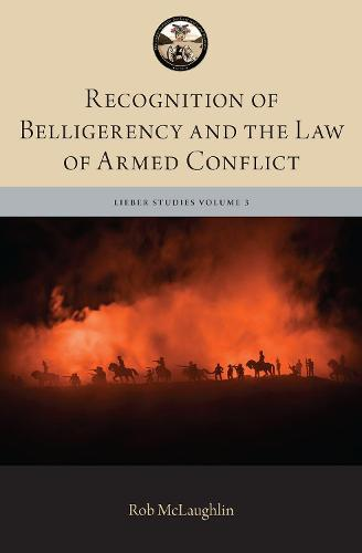Recognition of Belligerency and the Law of Armed Conflict - The Lieber Studies Series (Hardback)