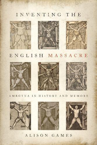 Inventing the English Massacre: Amboyna in History and Memory (Hardback)