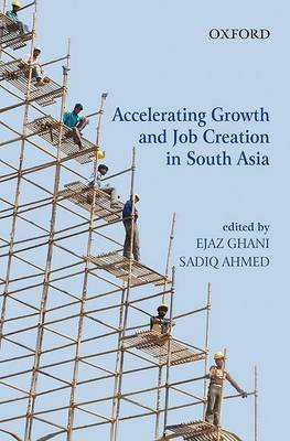 Accelerating Growth and Job Creation in South Asia (Hardback)