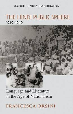 The Hindi Public Sphere 1920-1940: Language and Literature in the Age of Nationalism (Paperback)