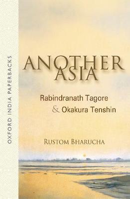 Another Asia: Rabindranath Tagore and Okakura Tenshin - Oxford India Paperbacks (Paperback)