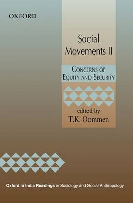 Social Movements II: Concerns of Equity and Security - Oxford in India Readings in Sociology and Social Anthropology (Hardback)