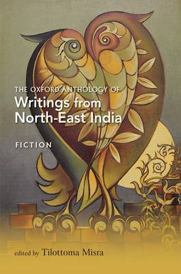 The Oxford Anthology of Writings from North-East India: Fiction Volume (Hardback)
