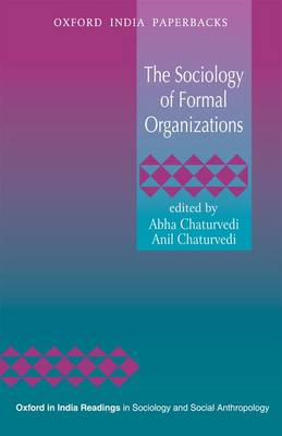 The Sociology of Formal Organizations - Oxford in India Readings in Sociology and Social Anthropology (Paperback)
