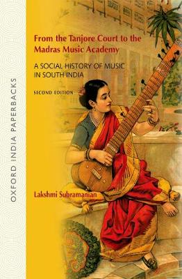 From the Tanjore Court to the Madras Music Academy: A Social History of Music in South India (Paperback)