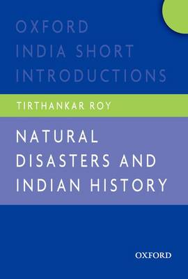 Natural Disasters and Indian History: Oxford India Short Introductions - Oxford India Short Introductions Series (Paperback)