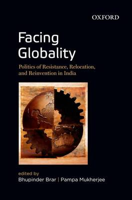 Facing Globality: Politics of Resistance, Relocation, and Reinvention in India (Hardback)