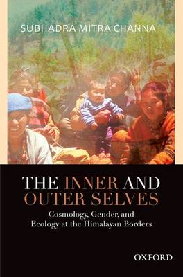 The Inner and Outer Selves: Cosmology, Gender, and Ecology in the Himalayas (Hardback)