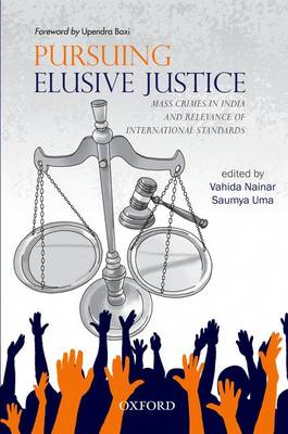 Pursuing Elusive Justice: Mass Crimes in India and Relevance of International Standards (Hardback)