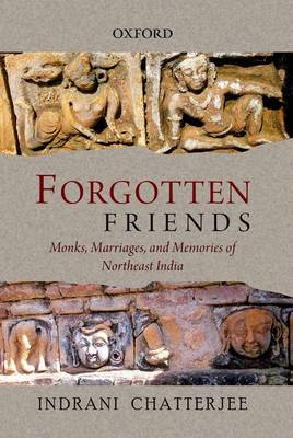 Forgotten Friends: Monks, Marriages, and Memories of Northeast India (Hardback)