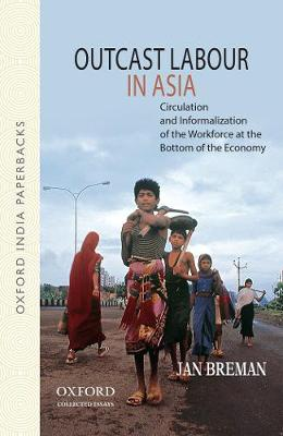 Outcast Labour in Asia: Circulation and Informalization of the Workforce at the Bottom of the Economy (Paperback)