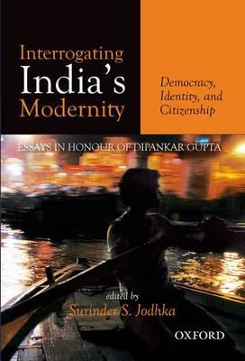 Interrogating India's Modernity: Democracy, Identity, and Citizenship (Hardback)