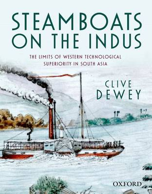 Steamboats on the Indus: The Limits of Western Technological Superiority in South Asia (Hardback)