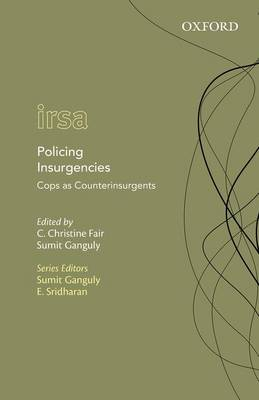 Policing Insurgencies: Cops as Counterinsurgents - Oxford International Relations in South Asia (Hardback)