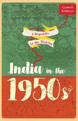 A Republic in the Making: India in the 1950s (Hardback)