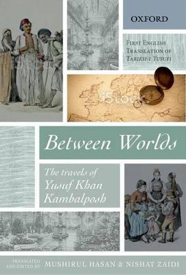 Between Worlds: The Travels of Yusuf Khan Kambalposh (Hardback)