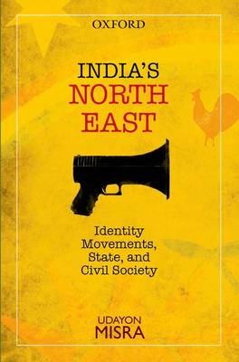 India's North-East: Identity Movements, State, and Civil Society (Hardback)