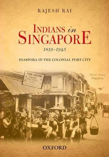 Indians in Singapore, 1819-1945: Diaspora in the Colonial Port-city (Hardback)