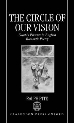 The Circle of Our Vision: Dante's Presence in English Romantic Poetry (Hardback)