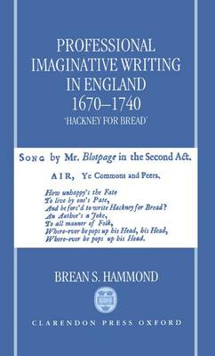 Professional Imaginative Writing in England, 1670-1740: `Hackney for Bread' (Hardback)