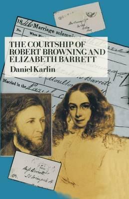 The Courtship of Robert Browning and Elizabeth Barrett (Hardback)