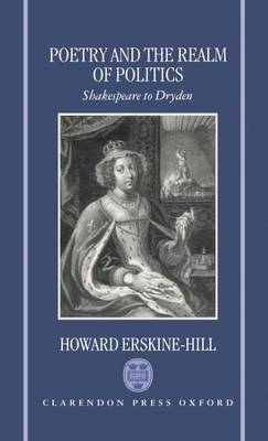Poetry and the Realm of Politics: Shakespeare to Dryden (Hardback)