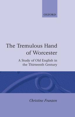 The Tremulous Hand of Worcester: A Study of Old English in the Thirteenth Century - Oxford English Monographs (Hardback)