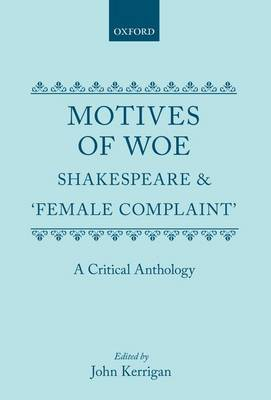 Motives of Woe: Shakespeare and `Female Complaint'. A Critical Anthology (Hardback)