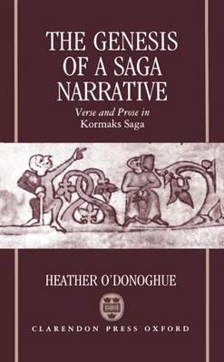 The Genesis of a Saga Narrative: Verse and Prose in Kormaks Saga - Oxford English Monographs (Hardback)