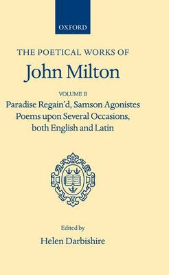 Poetical Works: Volume 2. Paradise Regain'd; Samson Agonistes; Poems upon Several Occasions, both English and Latin - Oxford English Texts (Hardback)