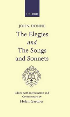 Elegies and the Songs and Sonnets - Oxford English Texts (Hardback)