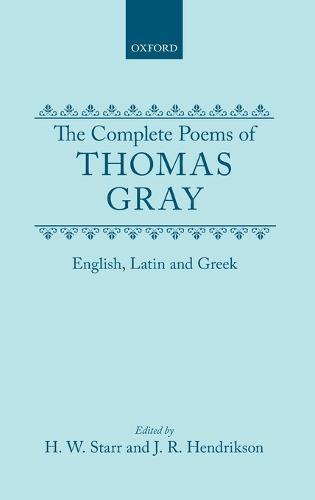 The Complete Poems of Thomas Gray: English, Latin and Greek (Hardback)