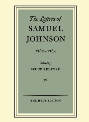 The Letters of Samuel Johnson: Volume IV: 1782-1784 - Letters of Samuel Johnson (Hardback)