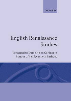 English Renaissance Studies: Presented to Dame Helen Gardner in honour of her seventieth birthday (Hardback)