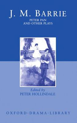 Peter Pan and Other Plays: The Admirable Crichton; Peter Pan; When Wendy Grew Up; What Every Woman Knows; Mary Rose (Hardback)