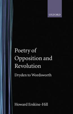 Poetry of Opposition and Revolution: Dryden to Wordsworth (Hardback)