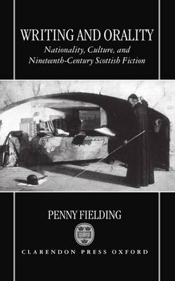 Writing and Orality: Nationality, Culture, and Nineteenth-Century Scottish Fiction (Hardback)