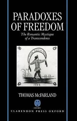 Paradoxes of Freedom: The Romantic Mystique of a Transcendence (Hardback)