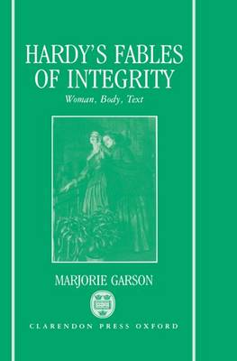 Hardy's Fables of Integrity: Woman, Body, Text (Hardback)