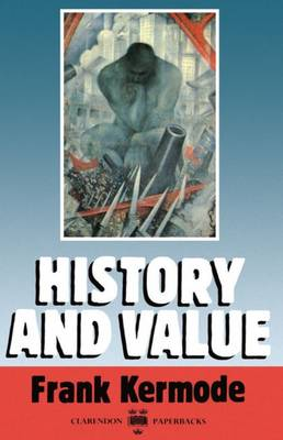 History and Value: The Clarendon Lectures and the Northcliffe Lectures 1987 - Clarendon Lectures 1 (Paperback)