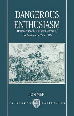 Dangerous Enthusiasm: William Blake and the Culture of Radicalism in the 1790s - Clarendon Paperbacks (Hardback)