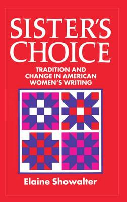 Sister's Choice: Tradition and Change in American Women's Writing. The Clarendon Lectures 1989 (Hardback)