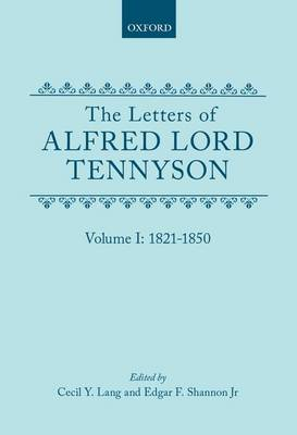 The Letters of Alfred Lord Tennyson: Volume I: 1821-1850 - The Letters of Alfred Lord Tennyson (Hardback)